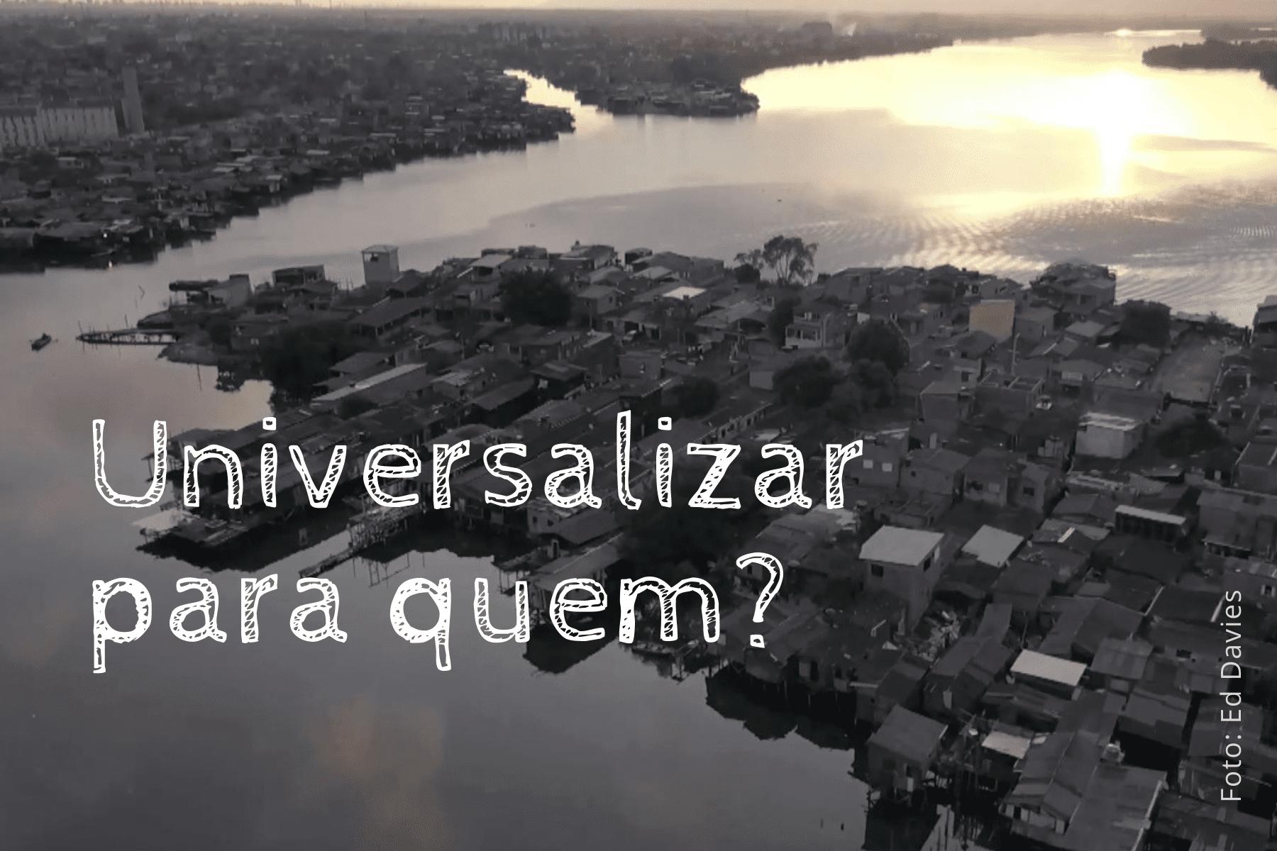 Universalizar para quem?