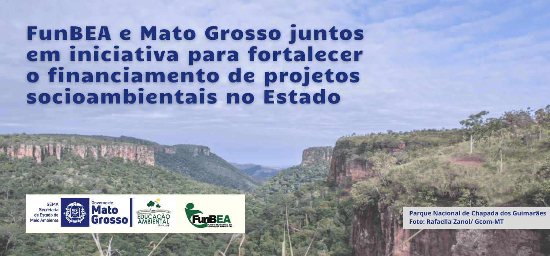 FunBEA e Mato Grosso juntos em iniciativa para fortalecer o financiamento de projetos socioambientais no Estado